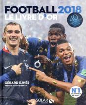 Football ; le livre d'or (édition 2018)  - Gerard Ejnes