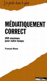 Médiatiquement correct ; 265 maximes pour notre temps - Couverture - Format classique