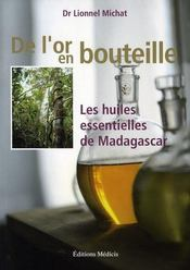 De l'or en bouteille ; les huiles essentielles de madagascar - Intérieur - Format classique