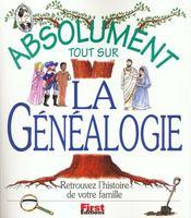 Absolument Tout Sur La Genealogie ; Retrouver L'Histoire De Votre Famille - Intérieur - Format classique