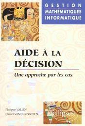 Aide A La Decision Une Approche Par Les Cas Gestion Mathematiques Informatique - Intérieur - Format classique