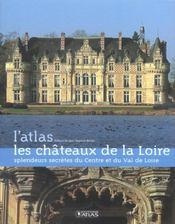 Les chateaux de la Loire ; splendeurs secrètes du centre et du val de Loire - Intérieur - Format classique