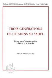 Trois générations de citadins au sahel ; trente ans d'histoire sociale à dakar et à bamako - Intérieur - Format classique