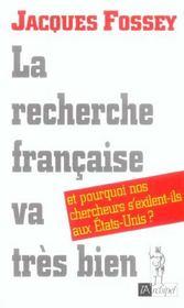 La Recherche Francaise Va Tres Bien ; Et Pourquoi Nos Chercheurs S'Exilent-Ils Aux Etats-Unis ? - Intérieur - Format classique
