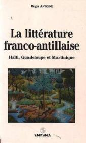 La litterature franco-antillaise. haiti, guadeloupe et martinique  - Antoine Regis