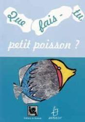 Que Fais Tu Petit Poisson ? - Couverture - Format classique