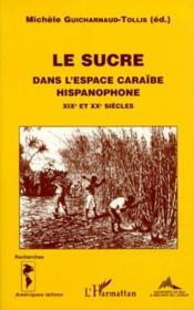 Le sucre dans l'espace caraïbe hispanophone XIX et XX siècles - Couverture - Format classique