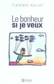 Le Bonheur Si Je Veux ; Dix Cles Pour Des Annees Magiques - Couverture - Format classique