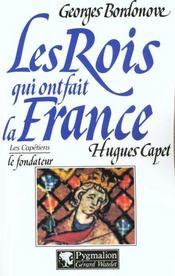 Les Rois Qui Ont Fait La France ; Les Capétiens ; Hugues Capet Le Fondateur - Intérieur - Format classique