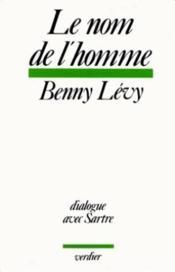 Le nom de l'homme ; dialogue avec Sartre - Couverture - Format classique