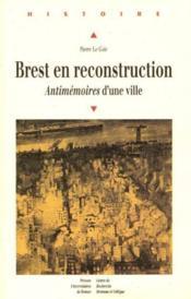 Brest en reconstruction ; antimémoires d'une ville - Couverture - Format classique
