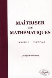 Maîtriser les mathématique ; licence et préepas - Intérieur - Format classique