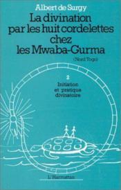 La divination par les huit cordelettes chez les Mawaba-Gurma t.2 ; initiation et pratique divinatoire - Couverture - Format classique
