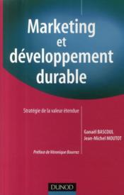 Vente livre :  Marketing et développement durable  - Ganael Bascoul - Jean-Michel Moutot