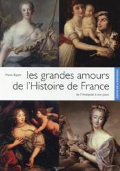 Les grandes amours de l'histoire de France ; de l'Antiquité à nos jours - Couverture - Format classique