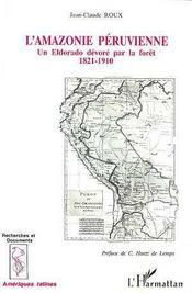 L'Amazonie Peruvienne ; Un Eldorado Devore Par La Foret, 1821-1910 - Intérieur - Format classique