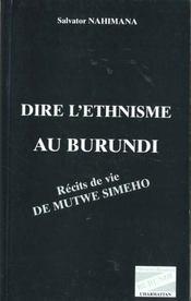 Dire L'Ethnisme Au Burundi ; Recits De Vie De Mutwe Simeho - Intérieur - Format classique