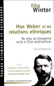 Max Weber et les relations ethniques ; du refus du biologisme racial à l'Etat multinational - Couverture - Format classique