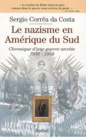 Le nazisme en Amérique du sud ; chronique d'une guerre secrète 1930-1950 - Couverture - Format classique