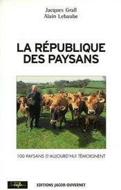 La republique des paysans ; 100 paysans d'aujourd'hui temoignent - Couverture - Format classique