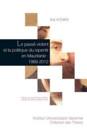 Le passé violent et la politique du repentir en Mauritanie : 1989-2012 - Couverture - Format classique