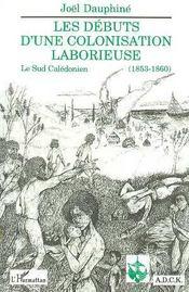 Les Debuts D'Une Colonisation Laborieuse ; Le Sud Caledonien - Intérieur - Format classique