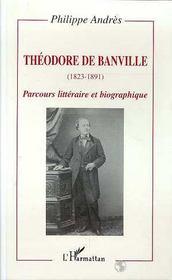 Theodore De Banville, 1823-1891 ; Parcours Litteraire Et Biographique - Intérieur - Format classique