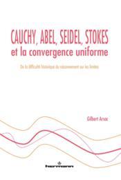 Cauchy, abel, seidel, stokes et la convergence uniforme - Couverture - Format classique