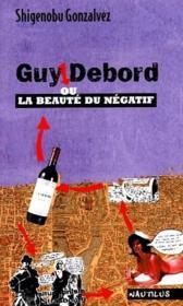 Guy Debord ou la beaute du negatif - Couverture - Format classique