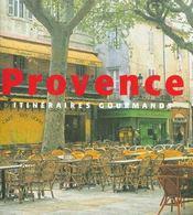 Provence ; Itineraires Gourmands - Intérieur - Format classique
