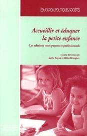 Accueillir et éduquer la petite enfance ; les relations entre parents et professionnels - Couverture - Format classique
