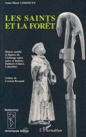 Les saints et la forêt ; rituel, société et figures de l'échange entre noirs et indiens Embera (Choco, Colombie) - Couverture - Format classique