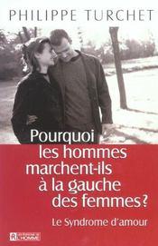 Pourquoi Les Hommes Marchent-Ils A La Gauche Des Femmes ; Le Syndrome D'Amour - Intérieur - Format classique