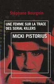 Micki Pistorius ; Une Femme Sur La Trace Des Serial Killers - Intérieur - Format classique