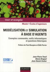 Modélisation et simulation à base d'agents ; exemples commentés, outils informatiques et questions théoriques ; master, écoles d'ingénieurs - Couverture - Format classique