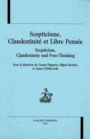 Scepticisme, Clandestinite Et Libre Pensee. Scepticism, Clandestinity And Free-Thinking. Actes Des T - Intérieur - Format classique