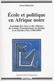 École et politique en Afrique noire ; sociologie des crises et des réformes du système d'enseignement au Sénégal et au Burkina Faso (1960-2000) - Couverture - Format classique