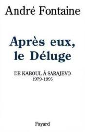 Apres Eux, Le Deluge. De Kaboul A Sarajevo. 1979-1995. - Couverture - Format classique
