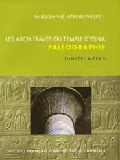 Paléographie hiéroglyphique t.1 ; les architraves du temple d'Esna ; paléographie - Couverture - Format classique