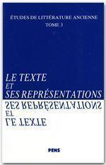 Études de littérature ancienne t.3 ; le texte et ses représentations - Couverture - Format classique