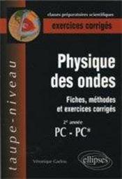 PHYSIQUE DES ONDES ; FICHES, METHODES ; pc, pc* - Intérieur - Format classique