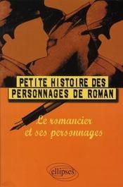 Petite histoire des personnages de roman ; le romancier et ses personnages - Intérieur - Format classique