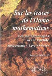 Sur Les Traces De L'Homo Mathematicus Les Mathematiques Avant Euclide Mesopotamie Egypte Grece - Intérieur - Format classique