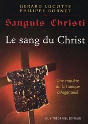 Sanguis Christi, J'Ai Vu Le Sang Du Christ ; Une Enquete Sur La Tunique D'Argenteuil - Intérieur - Format classique