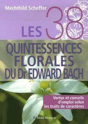 Les 38 quintessences florales du dr Edward Bach ; vertus et conseils d'emploi selon les traits de caractères - Intérieur - Format classique