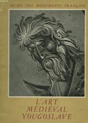 L'ART MEDIEVAL YOUGOSLAVE. Moulages et copies executes par des artistes yougoslaves et francais. - Couverture - Format classique