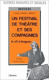 Un festival de théâtre et ses compagnies ; le off d'Avignon - Couverture - Format classique