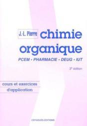 Chimie organique ; cours et exercices d'application ; PCEM, pharmacie, DEUG, IUT (3e édition) - Couverture - Format classique