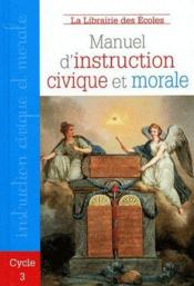 Manuel d'instruction civique et morale ; cycle 3  - Chantal Delsol