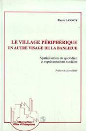 Le Village Peripherique ; Un Autre Visage De La Banlieue - Couverture - Format classique